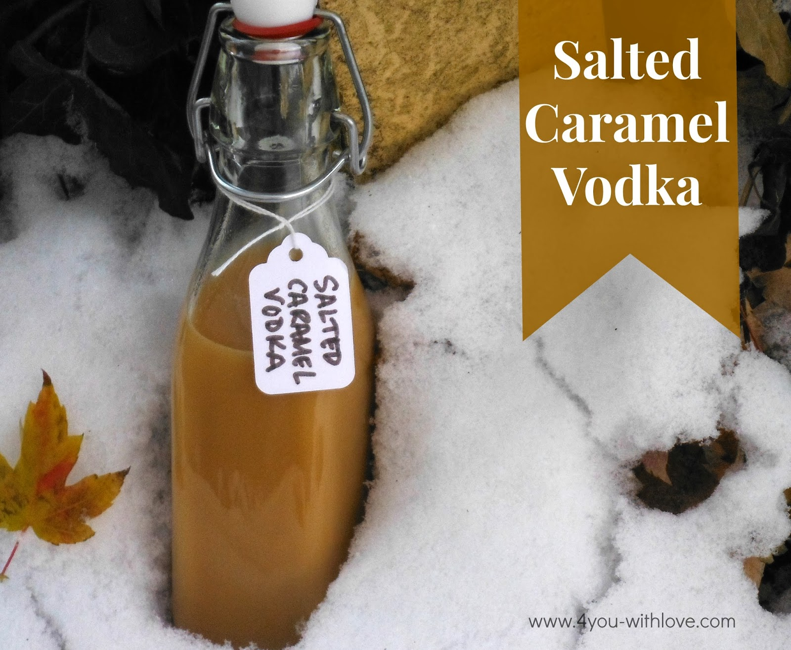 Salted Caramel Vodka (#HomemadeHolidays) - 4 You With Love